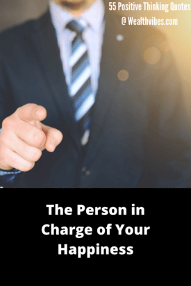 55 Positive Thinking Quotes The Person in Charge of Your Happiness