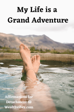 affirmations for detachment life is a grand adventure
