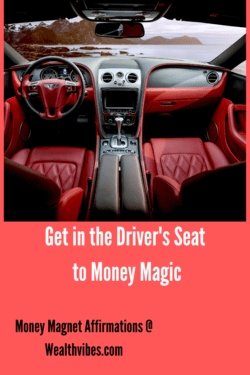 money magnet affirmations get in the drivers seat