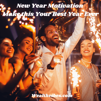 New Year Motivation Make this Your Best Year Ever wealthvibes