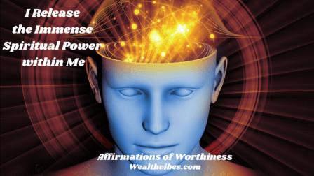 affirmations of worthiness I release the spiritual power within me