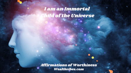 affirmations of worthiness immortal child of the universe