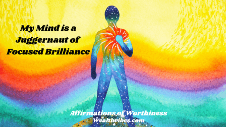 affirmations of worthiness juggernaut of brilliance